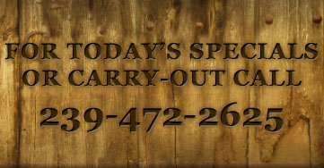 For Today's Specials or Carry-Out Call 239-472-2625